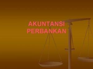 AKUNTANSI PERBANKAN BANK n Bank adalah lembaga yang
