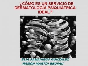 CMO ES UN SERVICIO DE DERMATOLOGA PSIQUITRICA IDEAL