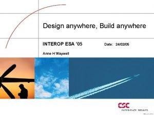 Design anywhere Build anywhere INTEROP ESA 05 Date
