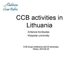 CCB activities in Lithuania Antanas Kontautas Klaipeda university