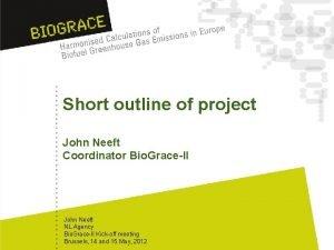 Short outline of project John Neeft Coordinator Bio