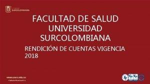 FACULTAD DE SALUD UNIVERSIDAD SURCOLOMBIANA RENDICIN DE CUENTAS