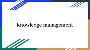 Knowledge management Knowledge Management Knowledge management is the