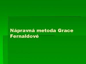 Npravn metoda Grace Fernaldov Npravn metoda Fernaldov Metoda