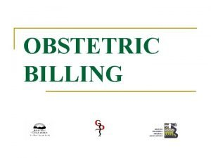 OBSTETRIC BILLING Maternity Care In Office All visits