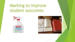 Marking to improve student outcomes Marking and feedback