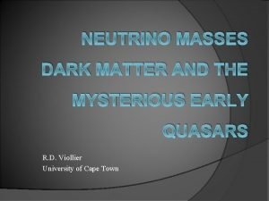 NEUTRINO MASSES DARK MATTER AND THE MYSTERIOUS EARLY
