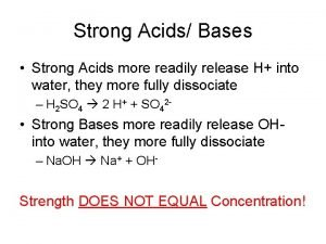 Strong Acids Bases Strong Acids more readily release