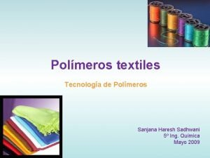 Polmeros textiles Tecnologa de Polmeros Sanjana Haresh Sadhwani