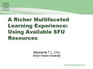 A Richer Multifaceted Learning Experience Using Available SFU