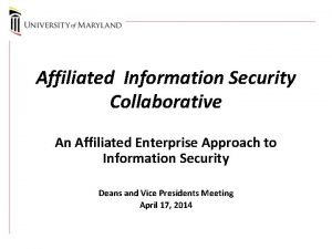 Affiliated Information Security Collaborative An Affiliated Enterprise Approach