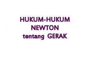 HUKUMHUKUM NEWTON tentang GERAK v Kinematika G didasarkan
