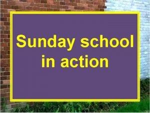 Sunday school in action Sunday School In Action