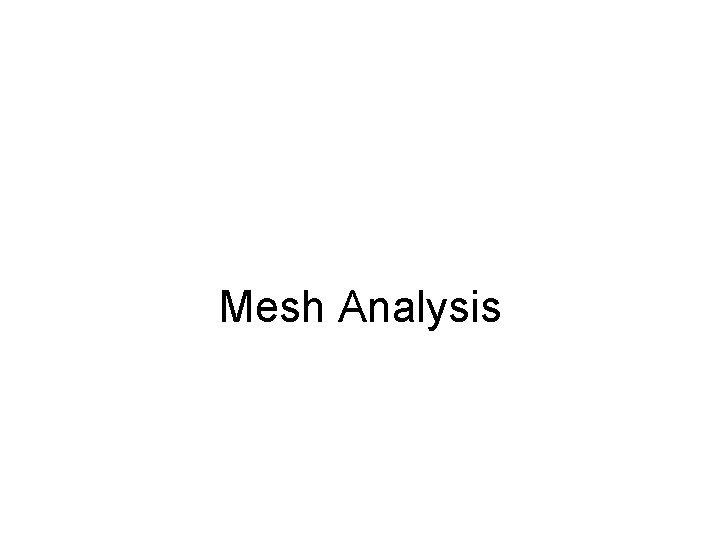 Mesh Analysis Mesh Analysis Loop Analysis Mesh A