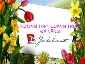 TRNG THPT QUANG TRUNG A N NG I