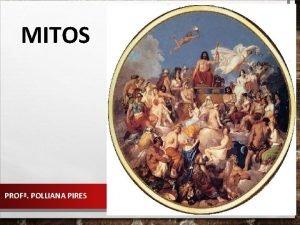 MITOS PROF POLLIANA PIRES Mitos e suas Contribuies