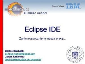 Sponsor gwny Eclipse IDE Zanim rozpoczniemy nasz prac