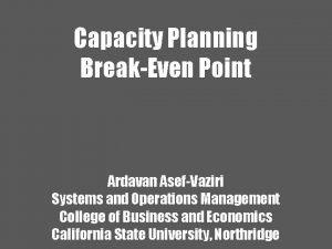 Capacity Planning BreakEven Point Ardavan AsefVaziri Systems and
