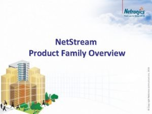 Net Stream Product Family Overview 2 Net Stream