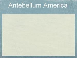 Antebellum America Antebellum preCivil War before 1860 less