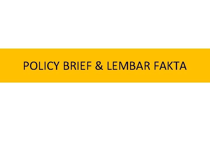 POLICY BRIEF LEMBAR FAKTA Why Policy Brief Fakta