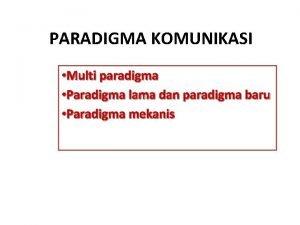 PARADIGMA KOMUNIKASI Multi paradigma Paradigma lama dan paradigma