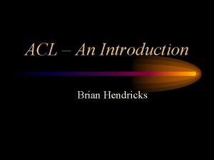 ACL An Introduction Brian Hendricks What Does ACL