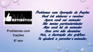 Problemas com Operao de fraes Problemas com fraes