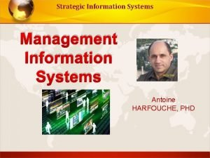 Strategic Information Systems Management Information Systems Antoine HARFOUCHE