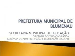 PREFEITURA MUNICIPAL DE BLUMENAU SECRETARIA MUNICIPAL DE EDUCAO