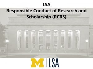 LSA Responsible Conduct of Research and Scholarship RCRS