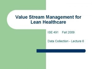 Value Stream Management for Lean Healthcare ISE 491
