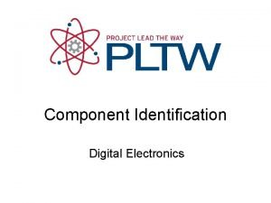 Component Identification Digital Electronics Component Identification This presentation