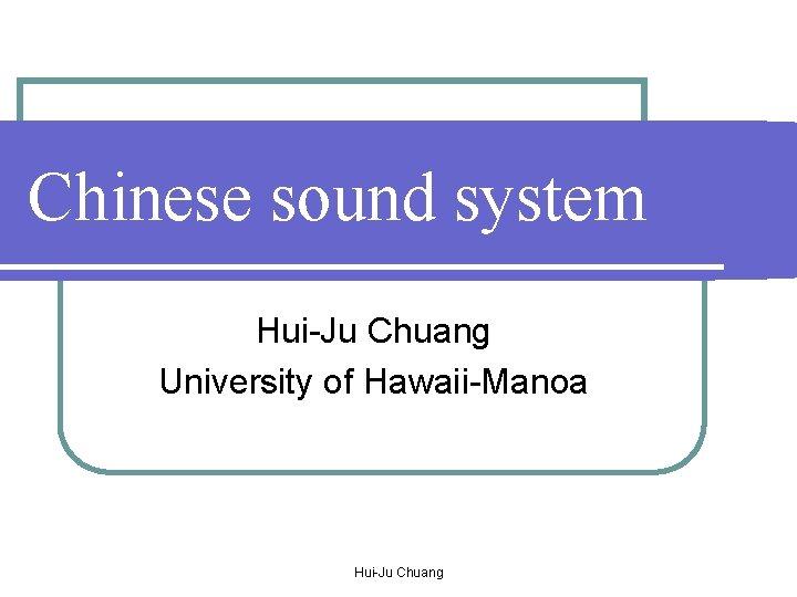 Chinese sound system HuiJu Chuang University of HawaiiManoa