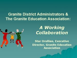 Granite District Administrators The Granite Education Association A