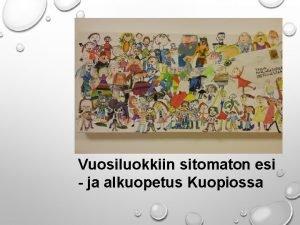 TERVETULOA KOULUTUKSEEN Vuosiluokkiin sitomaton esi ja alkuopetus Kuopiossa