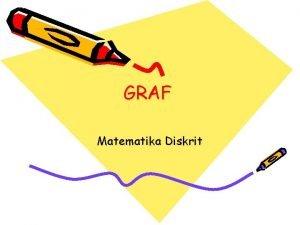 GRAF Matematika Diskrit Pendahuluan Graf digunakan untuk merepresentasikan