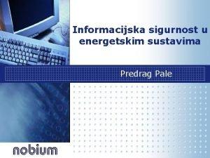 Informacijska sigurnost u energetskim sustavima Predrag Pale Zato