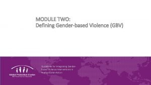 MODULE TWO Defining Genderbased Violence GBV Guidelines for