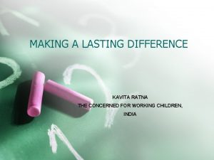 MAKING A LASTING DIFFERENCE KAVITA RATNA THE CONCERNED
