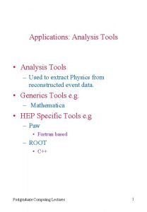 Applications Analysis Tools Analysis Tools Used to extract
