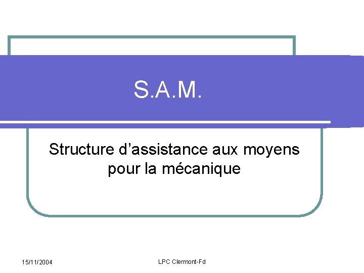 S A M Structure dassistance aux moyens pour