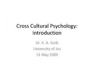 Cross Cultural Psychology Introduction Dr K A Korb