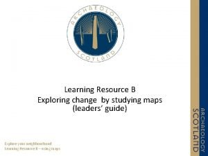 Learning Resource B Exploring change by studying maps