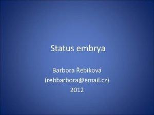 Status embrya Barbora ebkov rebbarboraemail cz 2012 Ochrana