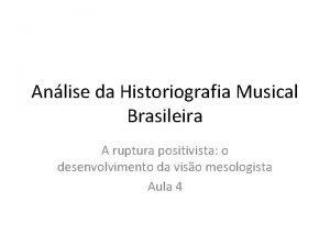 Anlise da Historiografia Musical Brasileira A ruptura positivista