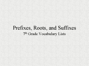 Prefixes Roots and Suffixes 7 th Grade Vocabulary