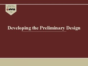 Developing the Preliminary Design Objectives Discuss why preliminary