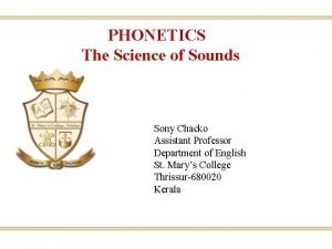 PHONETICS The Science of Sounds Sony Chacko Assistant