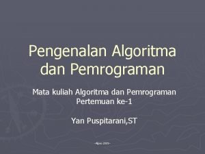 Pengenalan Algoritma dan Pemrograman Mata kuliah Algoritma dan